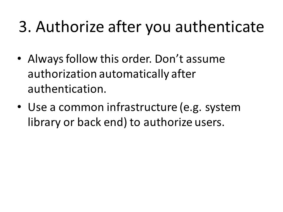 3. Authorize after you authenticate Always follow this order.