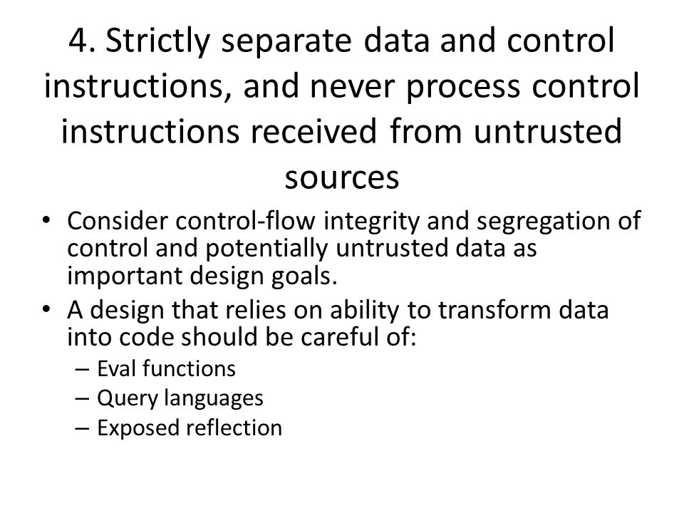 4. Strictly separate data and control instructions, and never process control instructions received from untrusted sources Consider control-flow integ