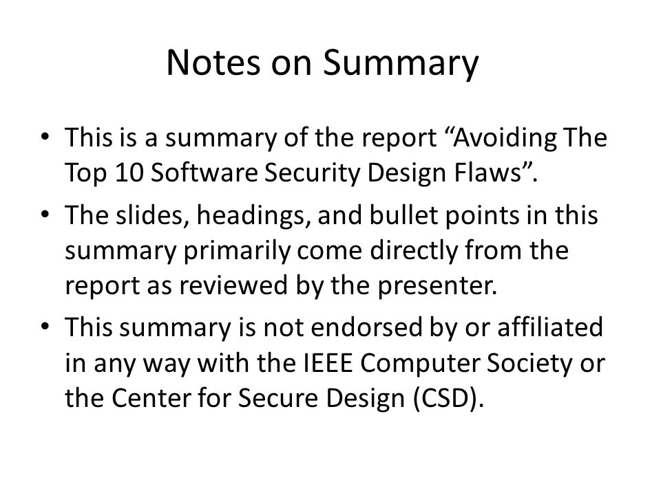 Notes on Summary This is a summary of the report Avoiding The Top 10 Software Security Design Flaws .