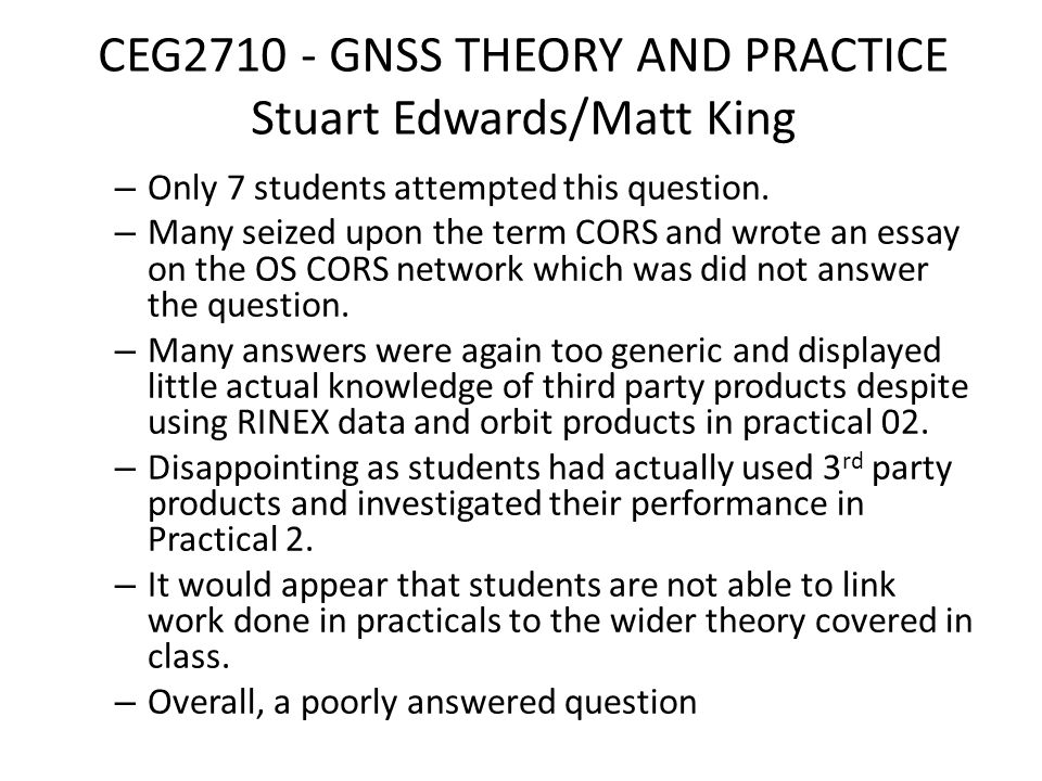 CEG2710 - GNSS THEORY AND PRACTICE Stuart Edwards/Matt King – Only 7 students attempted this question.