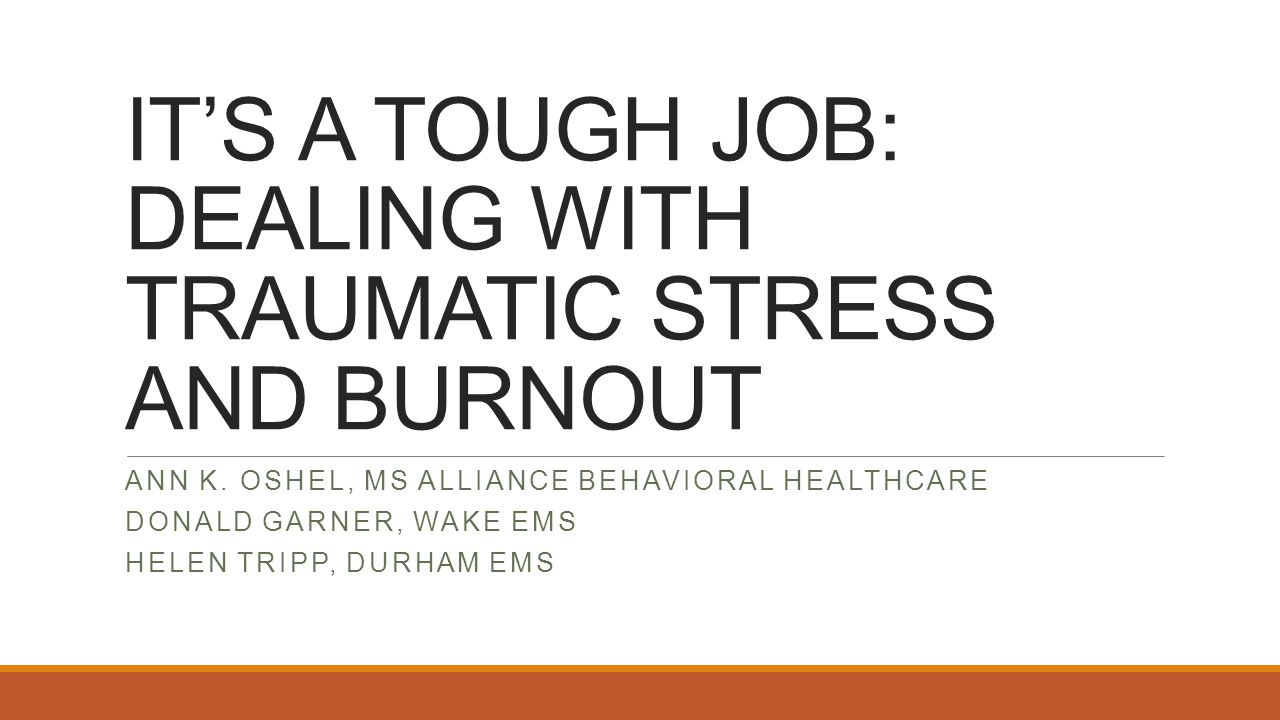 IT'S A TOUGH JOB: DEALING WITH TRAUMATIC STRESS AND BURNOUT ANN K.