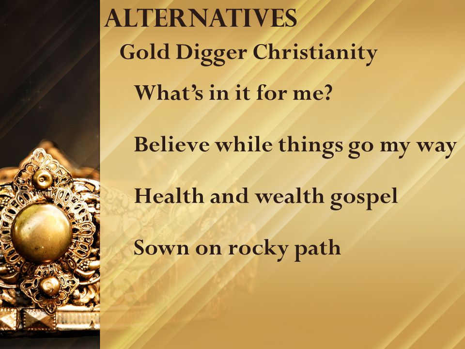 Alternatives Gold Digger Christianity Believe while things go my way What's in it for me.