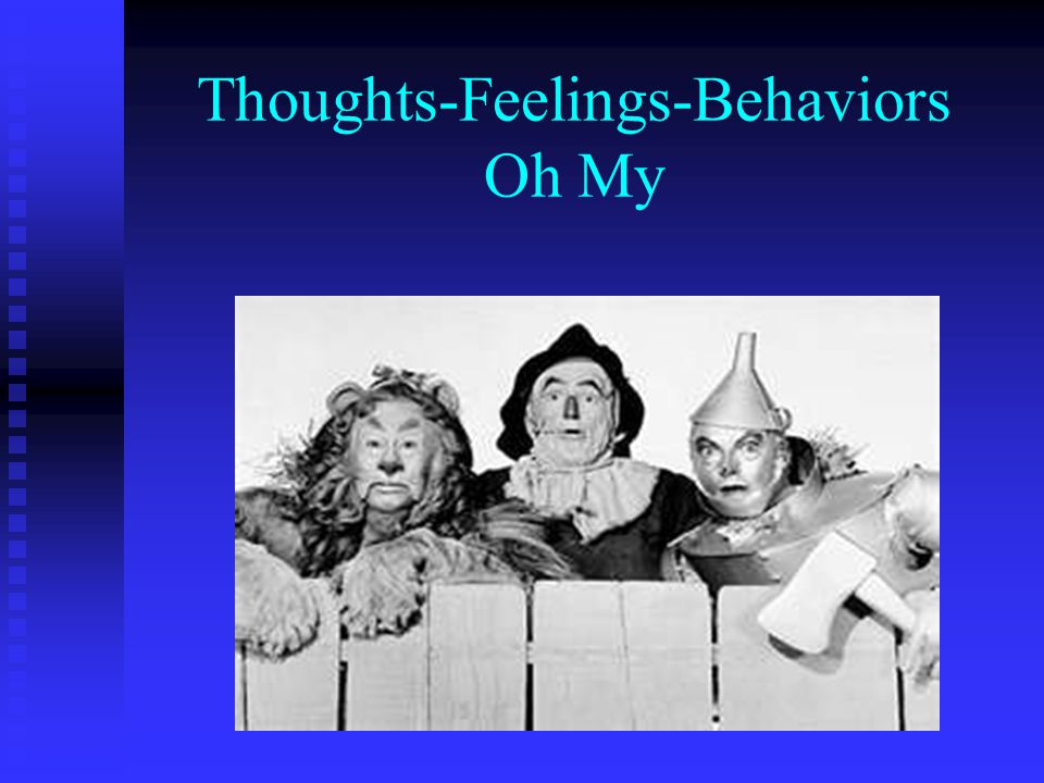 Thoughts-Feelings-Behaviors Oh My