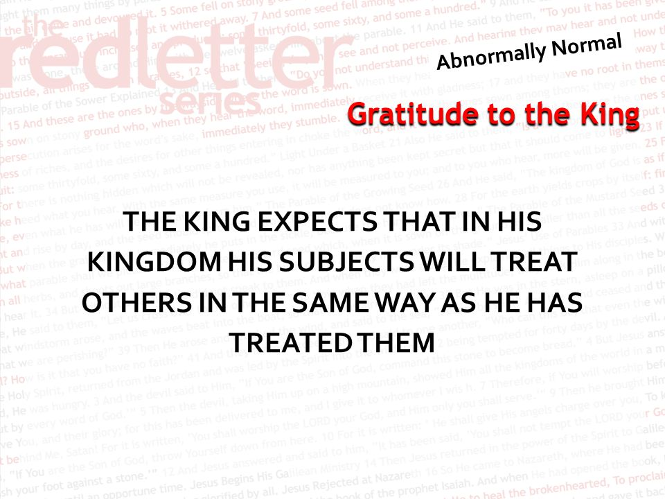 Gratitude to the King THE KING EXPECTS THAT IN HIS KINGDOM HIS SUBJECTS WILL TREAT OTHERS IN THE SAME WAY AS HE HAS TREATED THEM