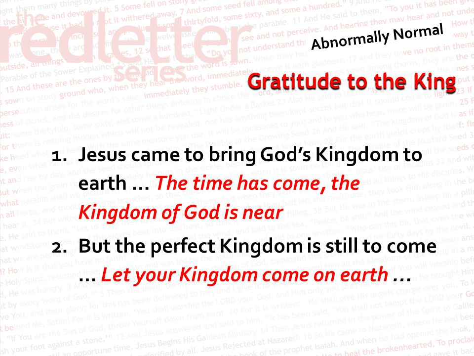 Gratitude to the King 1.Jesus came to bring God's Kingdom to earth … The time has come, the Kingdom of God is near 2.But the perfect Kingdom is still