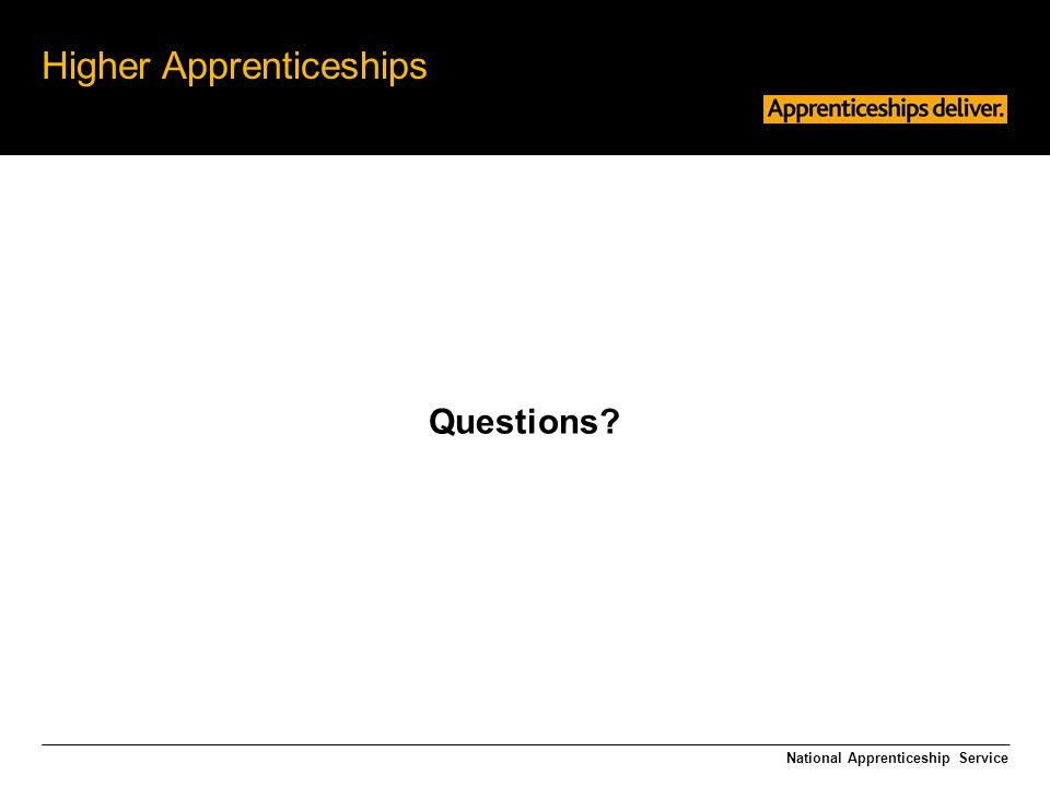 Higher Apprenticeships Questions? National Apprenticeship Service