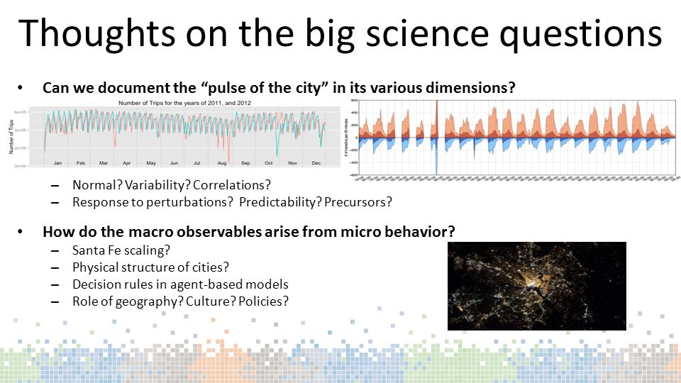 "Thoughts on the big science questions Can we document the ""pulse of the city"" in its various dimensions? – Normal? Variability? Correlations? – Respon"