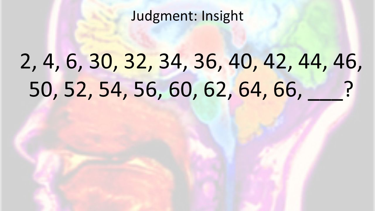 2, 4, 6, 30, 32, 34, 36, 40, 42, 44, 46, 50, 52, 54, 56, 60, 62, 64, 66, ___ Judgment: Insight