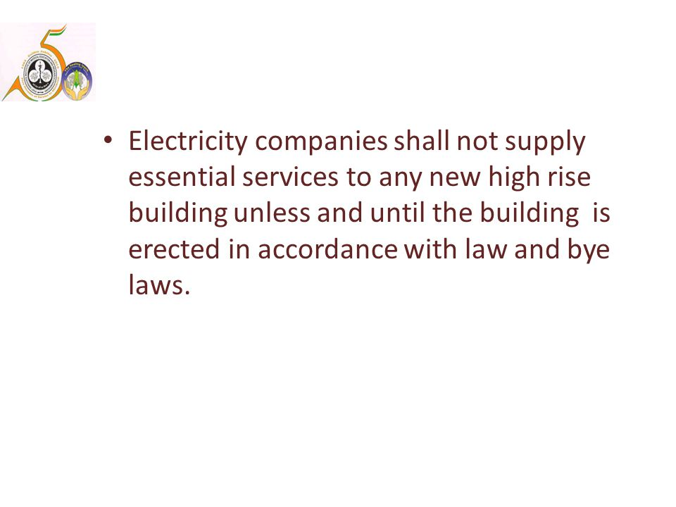 Electricity companies shall not supply essential services to any new high rise building unless and until the building is erected in accordance with law and bye laws.