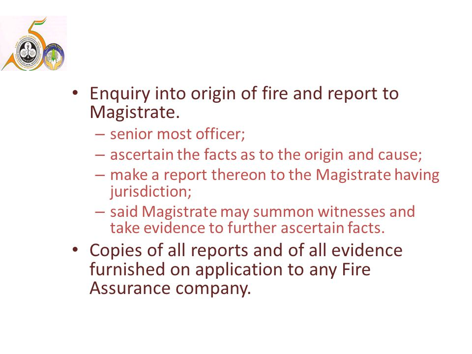 Enquiry into origin of fire and report to Magistrate.