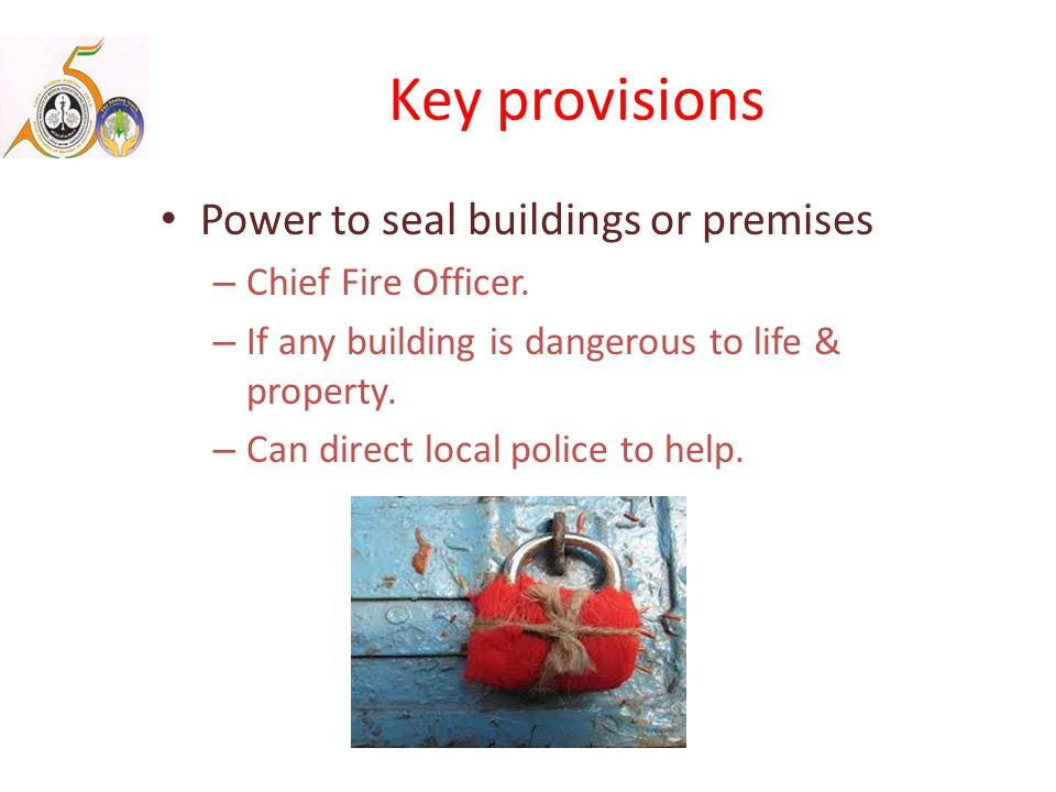 Key provisions Power to seal buildings or premises – Chief Fire Officer.