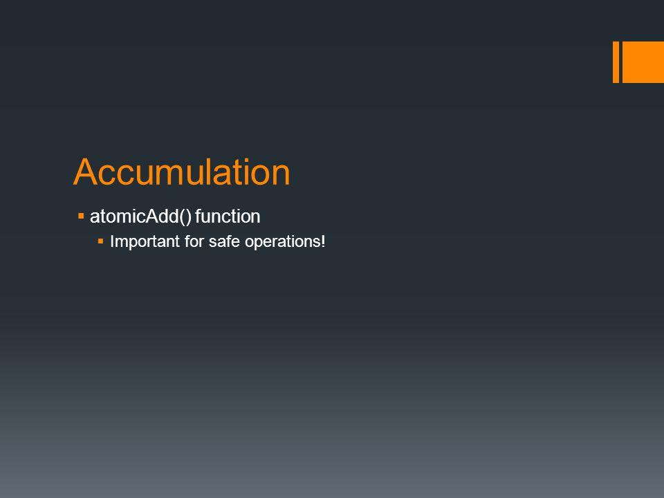 Accumulation  atomicAdd() function  Important for safe operations!