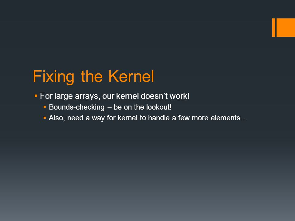 Fixing the Kernel  For large arrays, our kernel doesn't work.