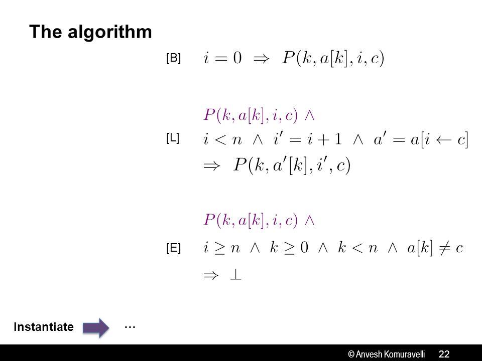 © Anvesh Komuravelli The algorithm 22 Instantiate [B] [L] [E] …