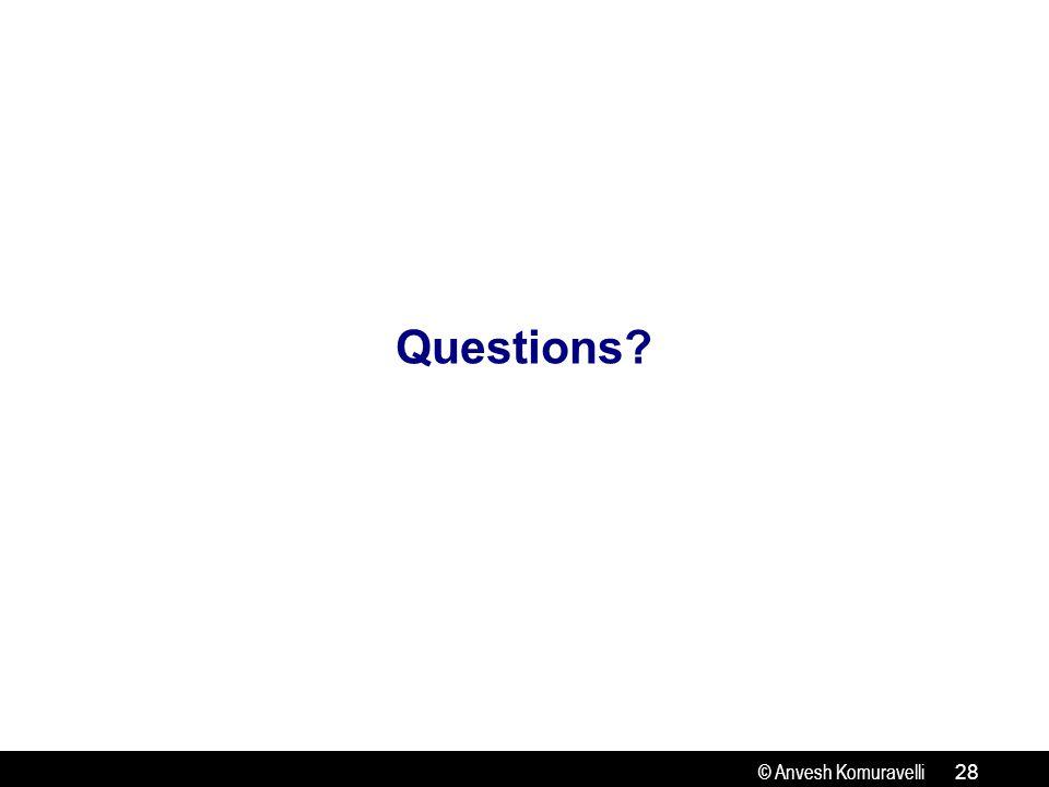 © Anvesh Komuravelli Questions? 28
