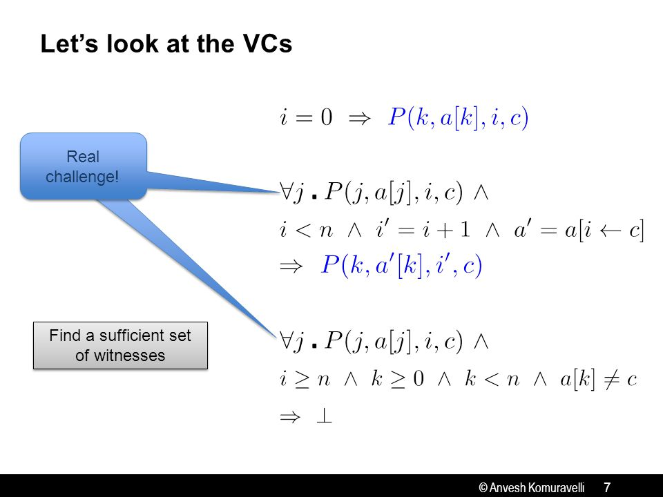© Anvesh Komuravelli Let's look at the VCs 7 Real challenge! Find a sufficient set of witnesses