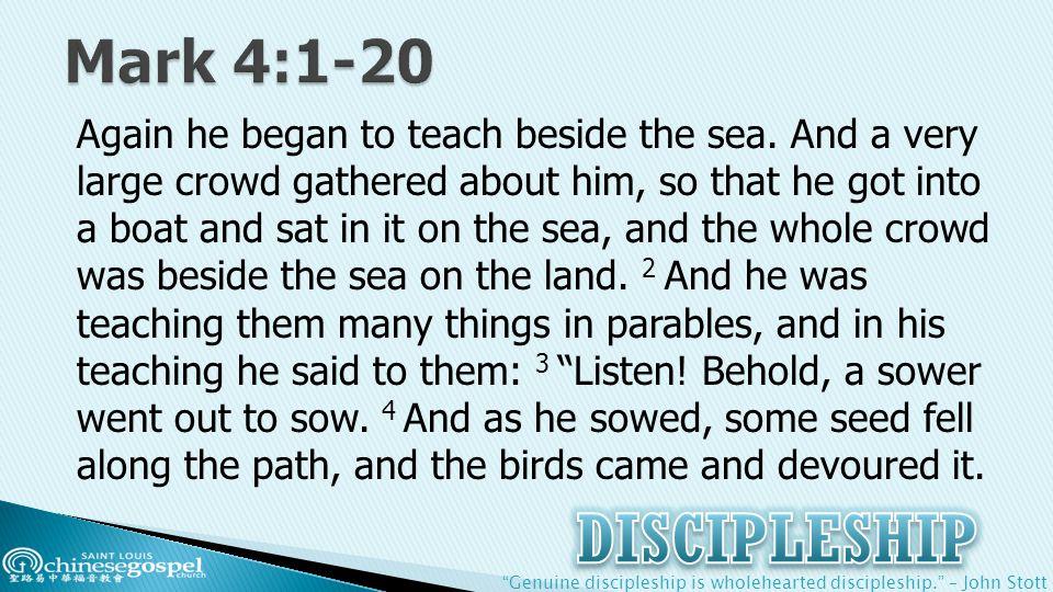 Genuine discipleship is wholehearted discipleship. – John Stott Again he began to teach beside the sea.