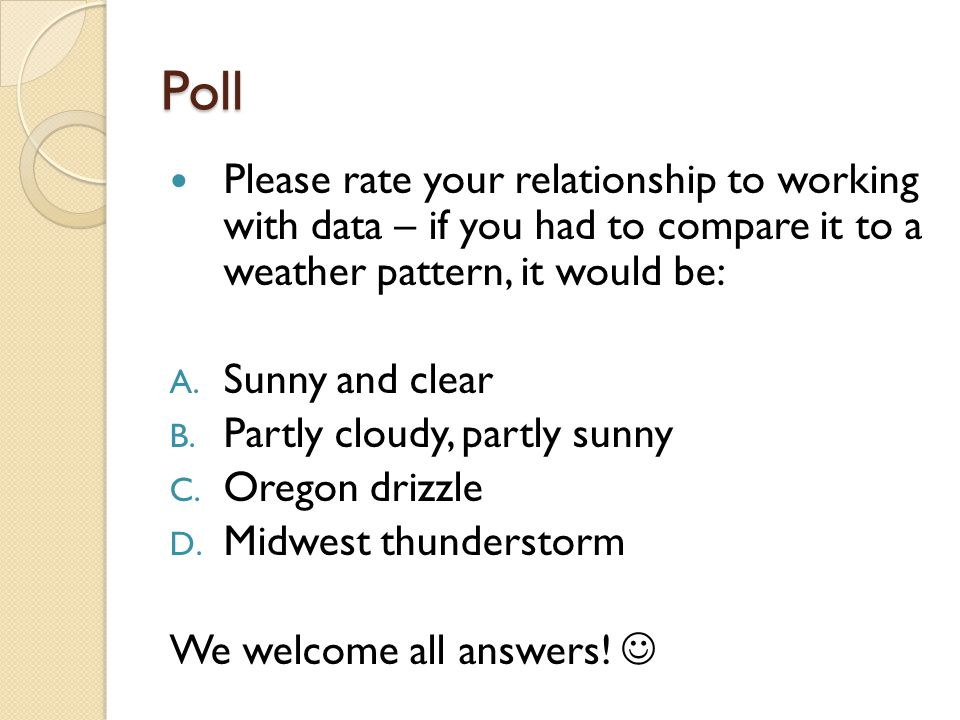 Poll Please rate your relationship to working with data – if you had to compare it to a weather pattern, it would be: A.