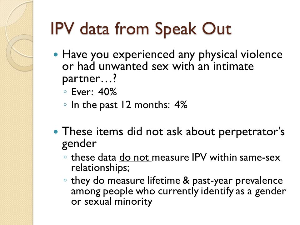 IPV data from Speak Out Have you experienced any physical violence or had unwanted sex with an intimate partner….