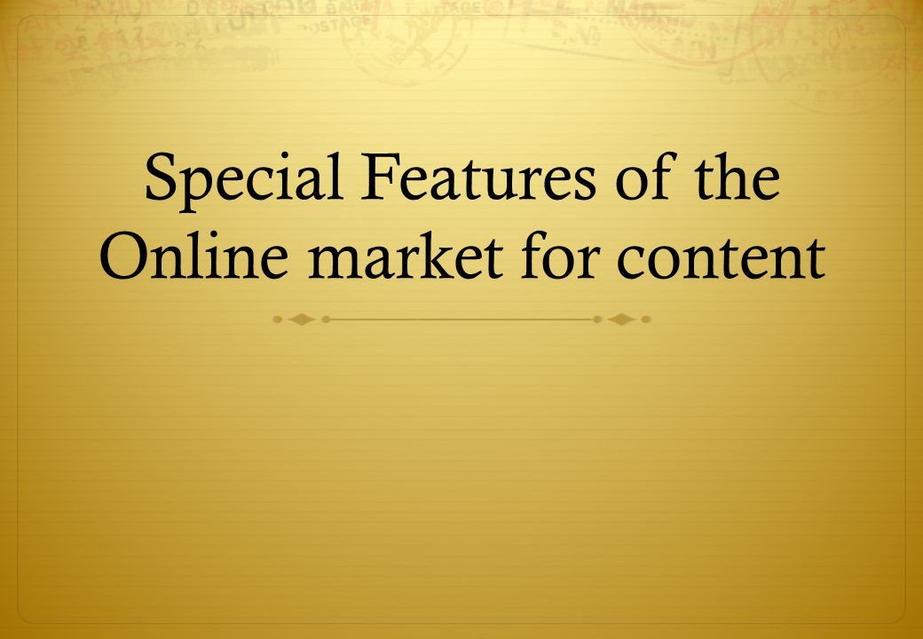 Special Features of the Online market for content