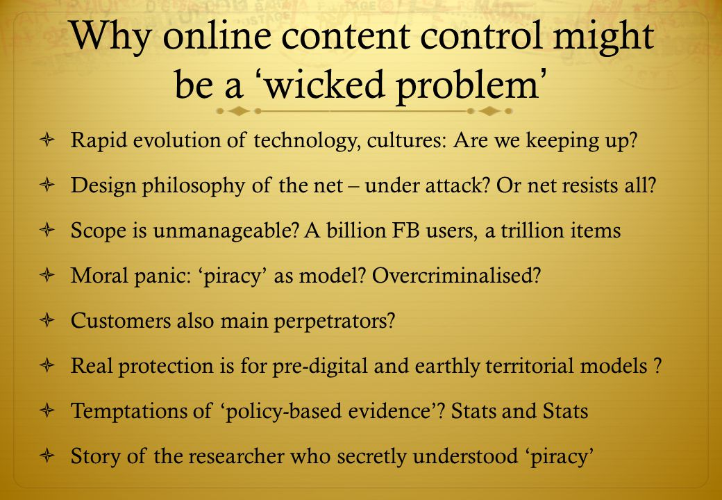Why online content control might be a 'wicked problem'  Rapid evolution of technology, cultures: Are we keeping up.