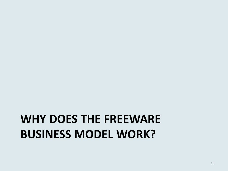 WHY DOES THE FREEWARE BUSINESS MODEL WORK 18