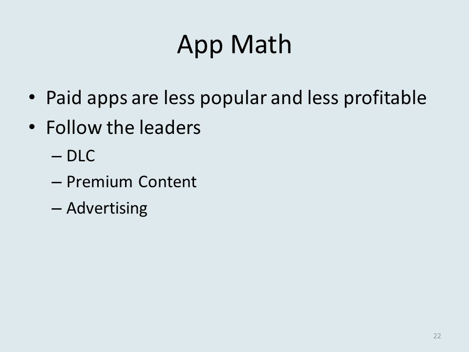 App Math Paid apps are less popular and less profitable Follow the leaders – DLC – Premium Content – Advertising 22