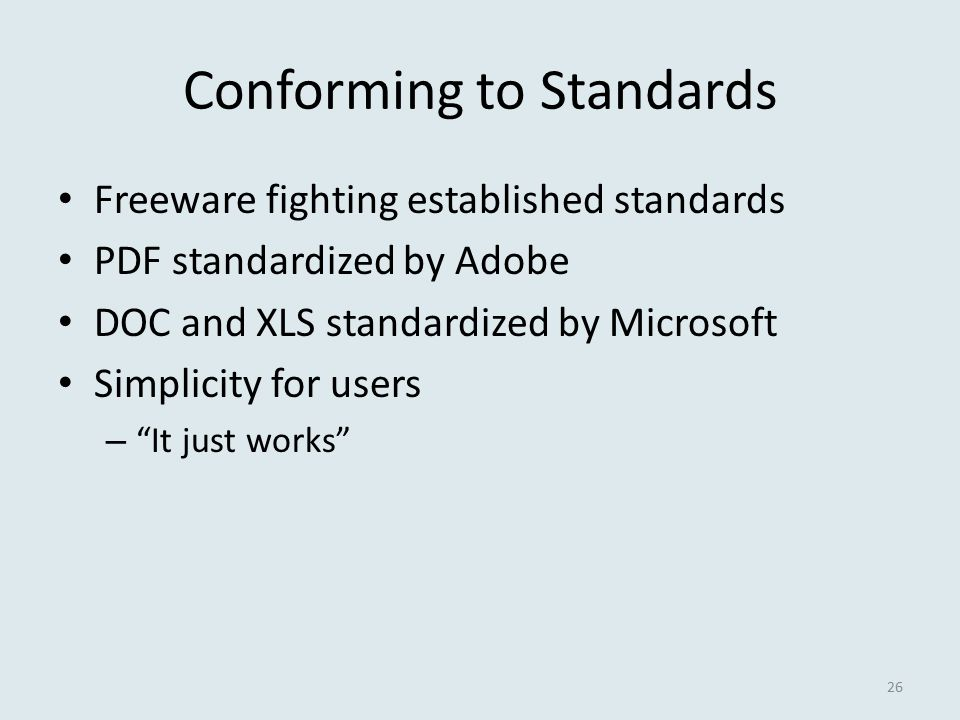 Conforming to Standards Freeware fighting established standards PDF standardized by Adobe DOC and XLS standardized by Microsoft Simplicity for users –