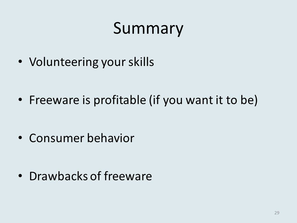 Summary Volunteering your skills Freeware is profitable (if you want it to be) Consumer behavior Drawbacks of freeware 29