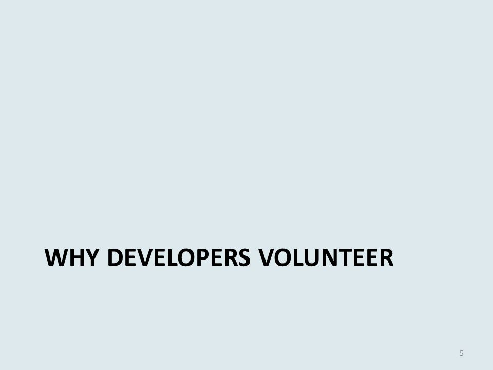 WHY DEVELOPERS VOLUNTEER 5