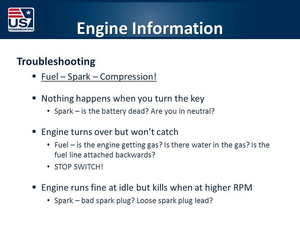 Engine Information Troubleshooting  Fuel – Spark – Compression.