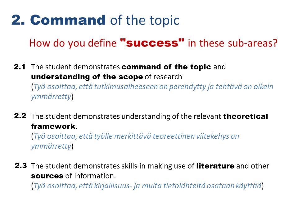 2. Command of the topic The student demonstrates command of the topic and understanding of the scope of research (Työ osoittaa, että tutkimusaiheeseen
