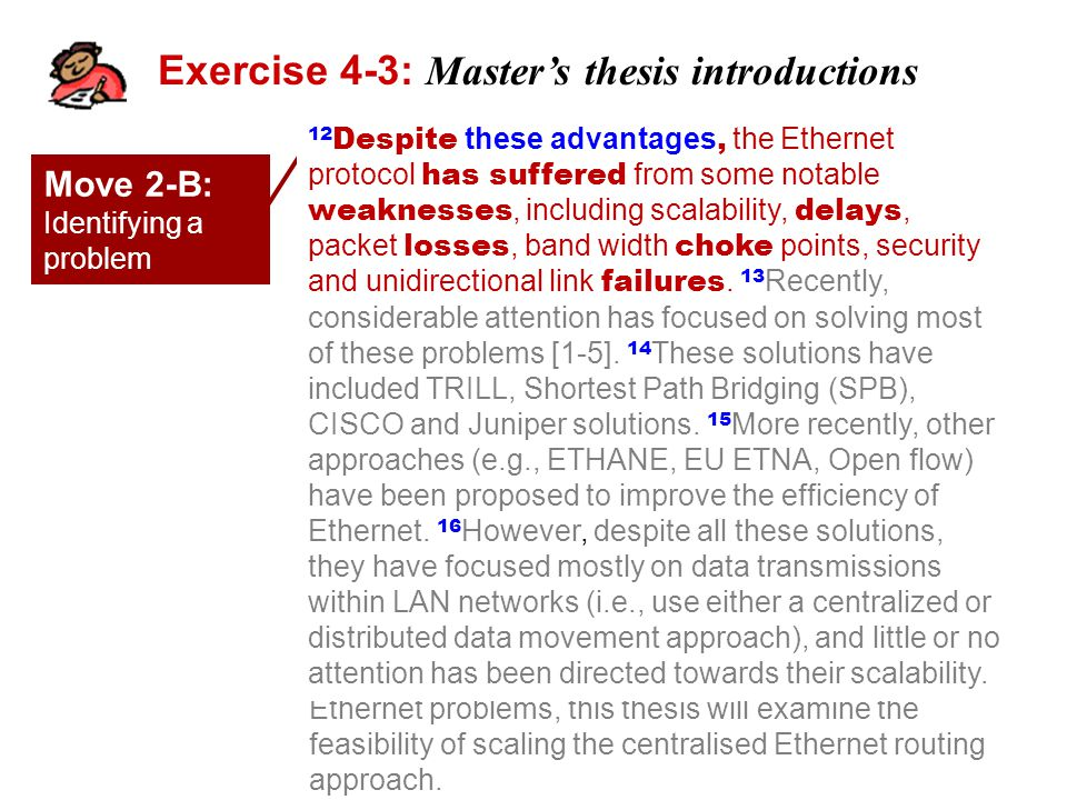 Exercise 4-3: Master's thesis introductions 12 Despite these advantages, the Ethernet protocol has suffered from some notable weaknesses, including scalability, delays, packet losses, band width choke points, security and unidirectional link failures.