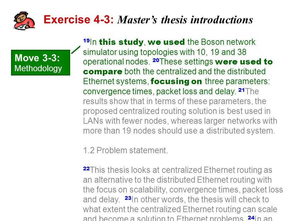 Exercise 4-3: Master's thesis introductions 19 In this study, we used the Boson network simulator using topologies with 10, 19 and 38 operational nodes.
