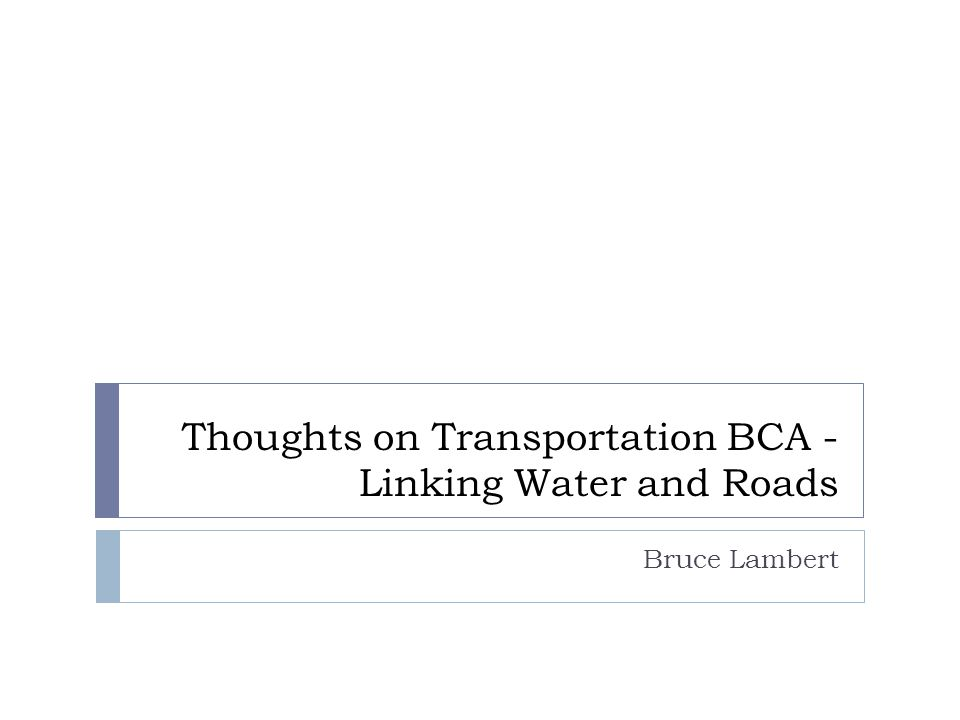 Thoughts on Transportation BCA - Linking Water and Roads Bruce Lambert