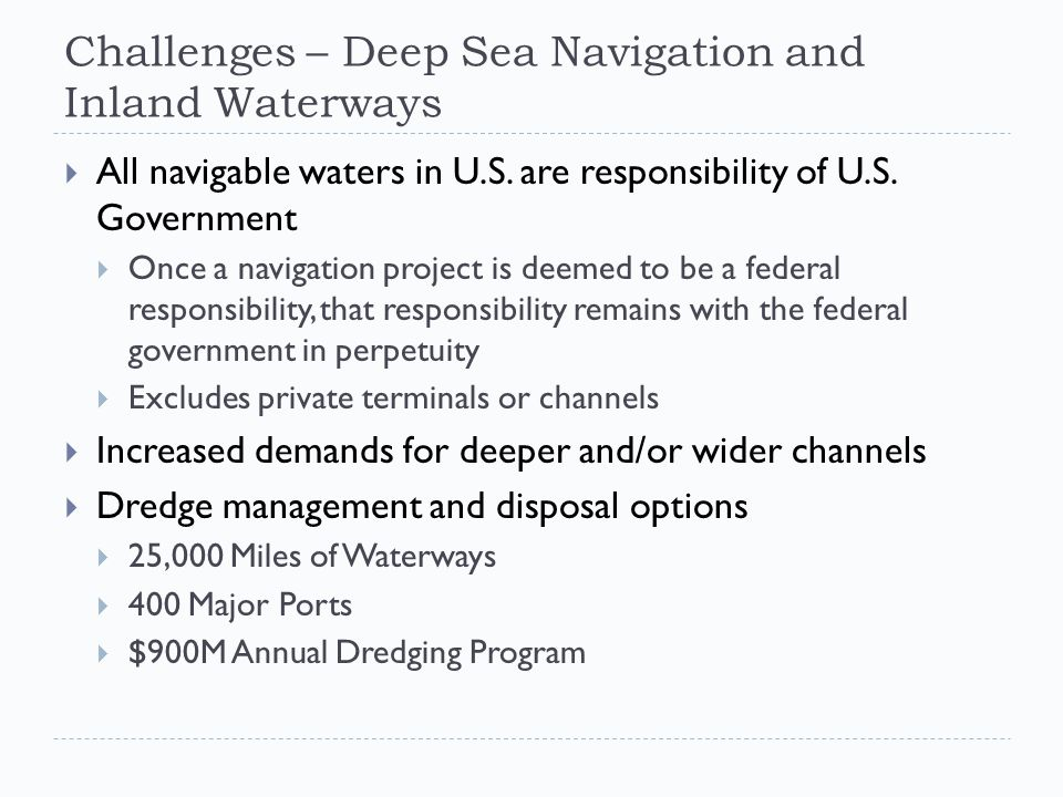 Challenges – Deep Sea Navigation and Inland Waterways  All navigable waters in U.S.