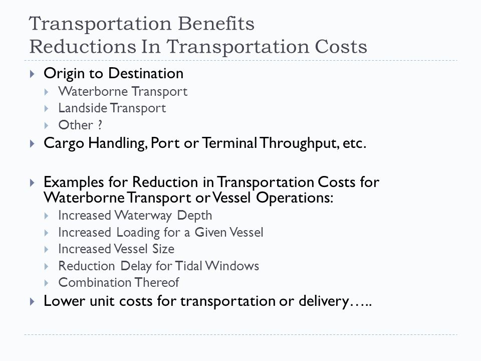 Transportation Benefits Reductions In Transportation Costs  Origin to Destination  Waterborne Transport  Landside Transport  Other .