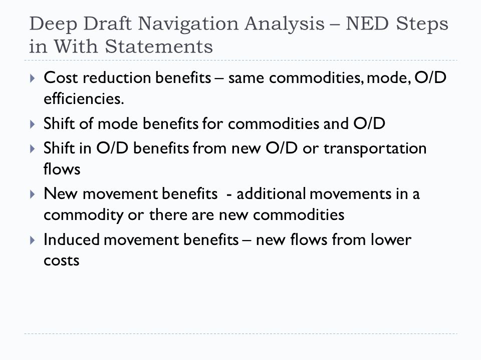 Deep Draft Navigation Analysis – NED Steps in With Statements  Cost reduction benefits – same commodities, mode, O/D efficiencies.