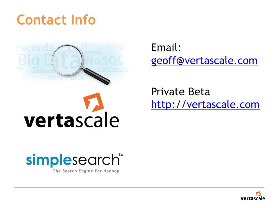 Contact Info Email: geoff@vertascale.com geoff@vertascale.com Private Beta http://vertascale.com http://vertascale.com