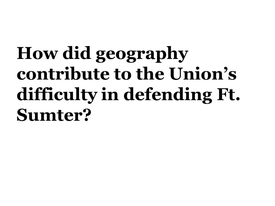 How did geography contribute to the Union's difficulty in defending Ft. Sumter