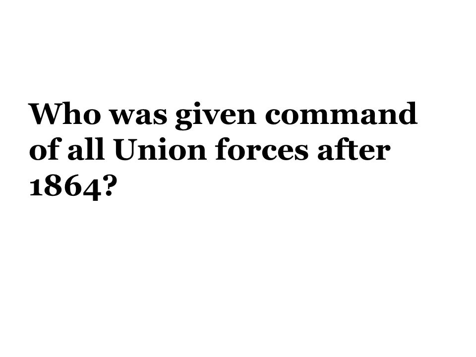 Who was given command of all Union forces after 1864