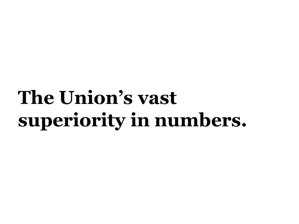 The Union's vast superiority in numbers.