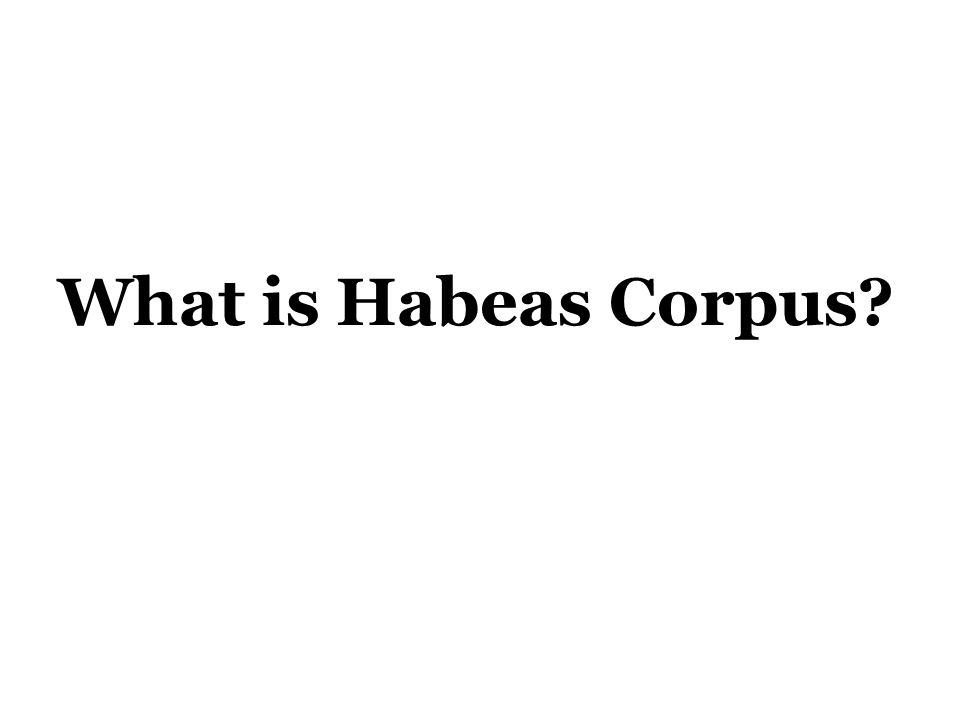 What is Habeas Corpus