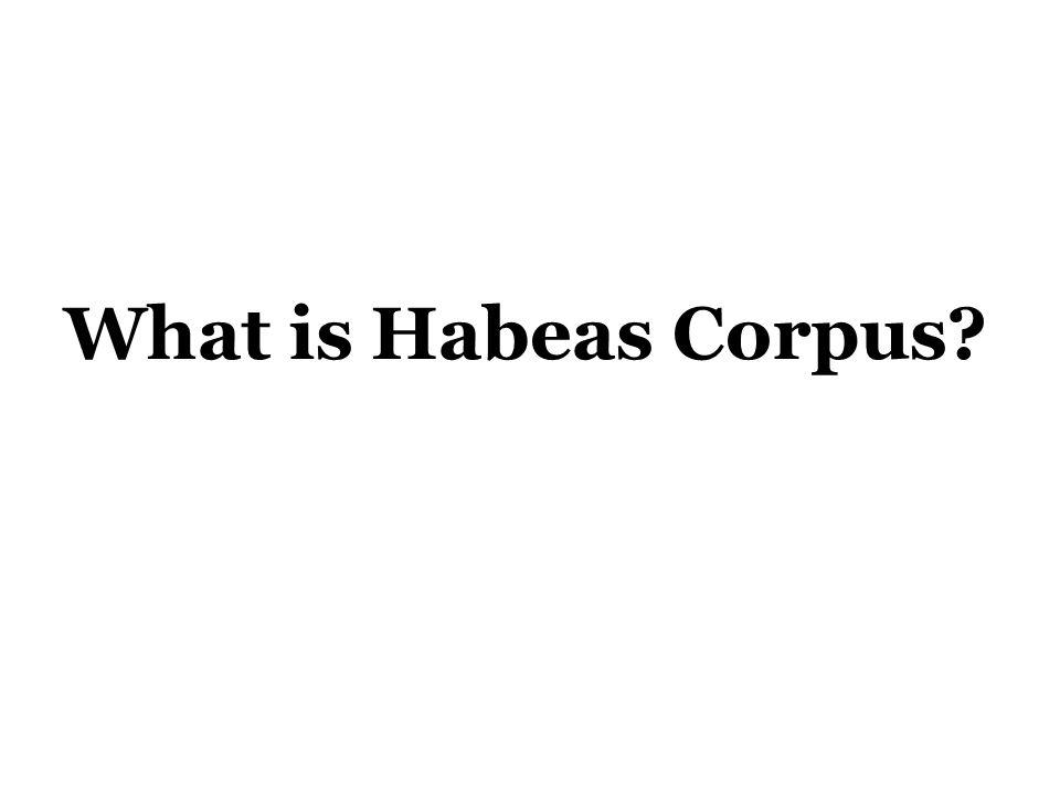 What is Habeas Corpus?