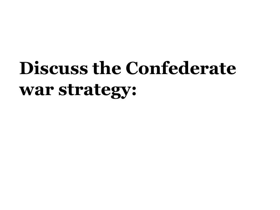 Discuss the Confederate war strategy: