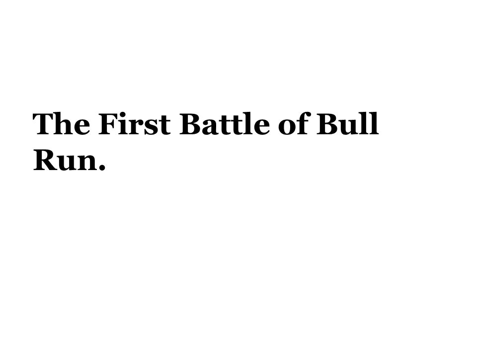 The First Battle of Bull Run.