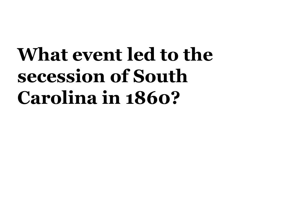 What event led to the secession of South Carolina in 1860?