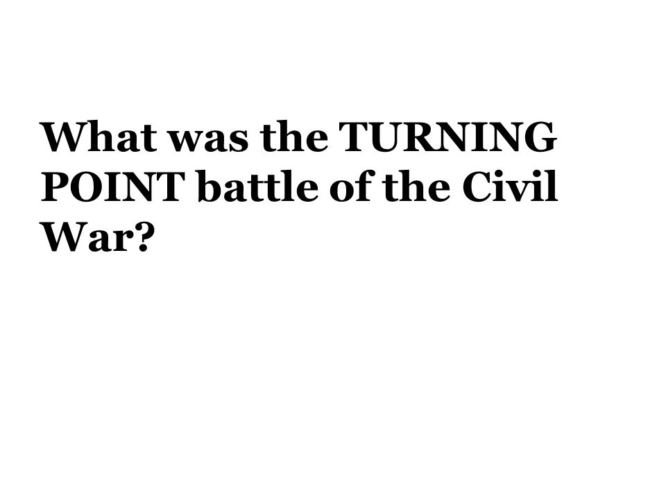 What was the TURNING POINT battle of the Civil War
