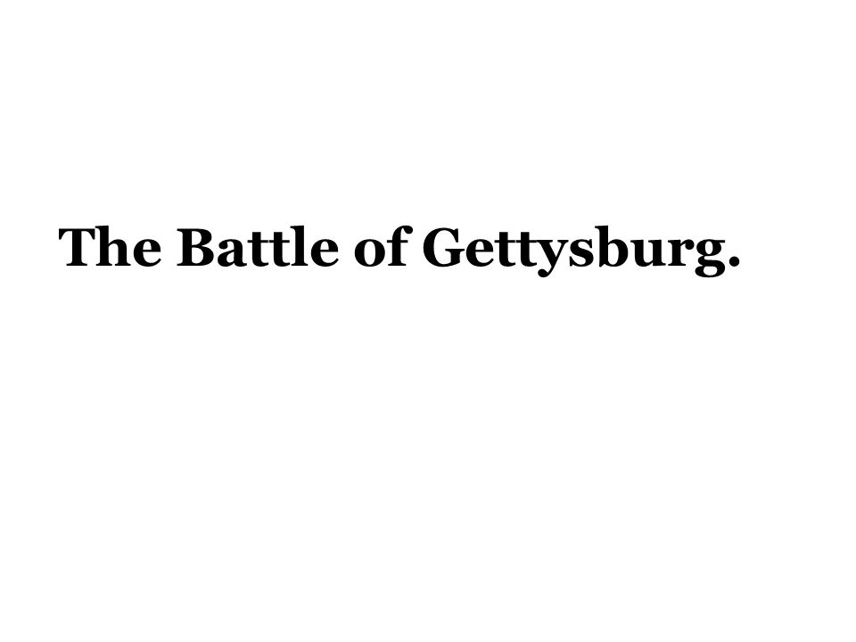 The Battle of Gettysburg.