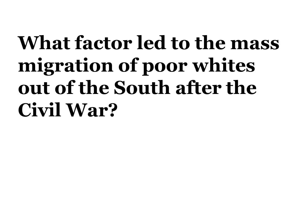 What factor led to the mass migration of poor whites out of the South after the Civil War?